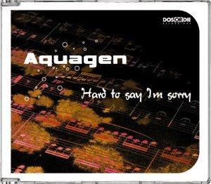 AQUAGEN - Hard To Say I'm Sorry - MCD
