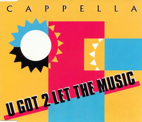 CAPPELLA - U Got 2 Let The Music - MCD