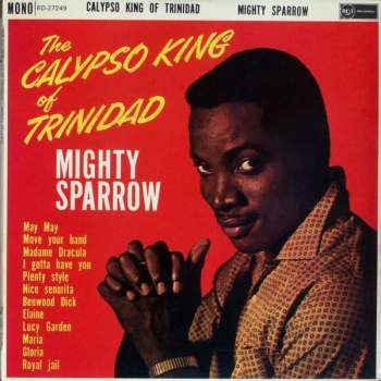 Mighty Sparrow - Calypso King Of Trinidad