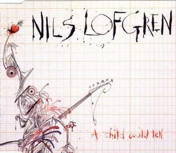 Lofgren, Nils - A Child Could Tell