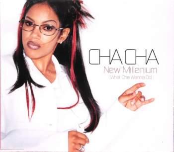 CHA CHA - New Millenium (What Cha Wanna Do) - CD Maxi