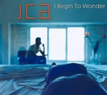 JCA - I Begin To Wonder - MCD
