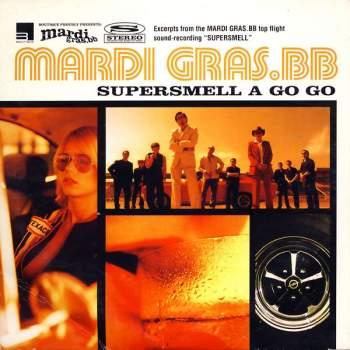 MARDI GRAS BB - Supersmell A Go Go - CD Maxi