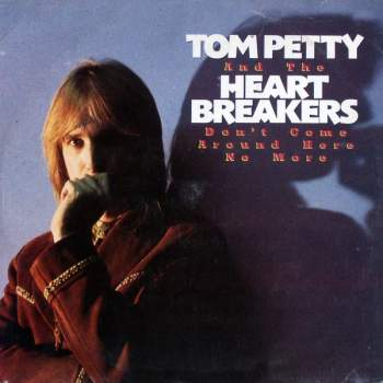 Petty, Tom & The Heartbreakers - Don't Come Around Here No More
